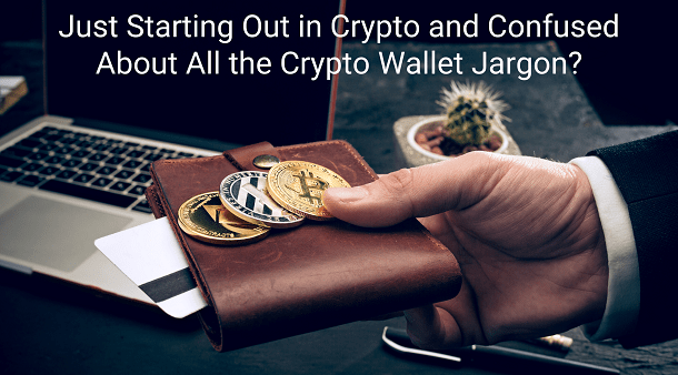 Just starting out in Crypto and confused about all the crypto wallet jargon
