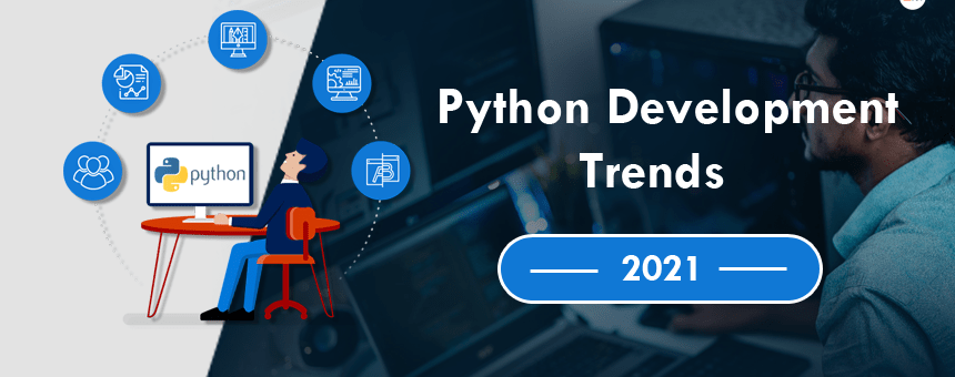 Exploring The Python Development Trends For 2021